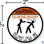 WARNING To Avoid Injury Do Not Tell Me How To Do My Job ©, I Make DecalsTM, IMakeDecalsforYou 2″ circle Hard Hat vinyl decal car sticker Do Not Tell Me How To Do My Job